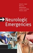 Neurologic Emergencies, Third Edition ebook by Gregory Henry,Neal Little,Andy Jagoda,Thomas Pellegrino,Douglas Quint