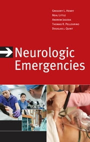 Neurologic Emergencies, Third Edition ebook by Neal Little, Andy Jagoda, Gregory L. Henry,...
