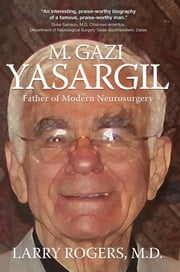 Yasargil:: Father of Modern Neurosurgery ebook by M.D. Larry Rogers
