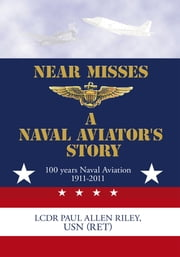 Near Misses - A Naval Aviator's Story eBook von Paul Allen Riley, USN
