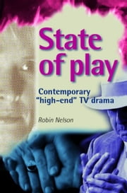 State of play: Contemporary 'high-end' TV drama ebook by Robin Nelson
