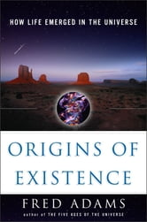 Origins of Existence - How Life Emerged in the Universe ebook by Fred C. Adams