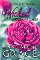 Wicked Intentions: A Pride and Prejudice Variation ebook by