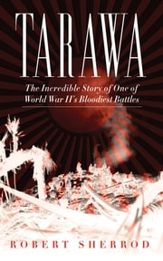 Tarawa - The Incredible Story of One of World War II's Bloodiest Battles ebook by Robert Sherrod