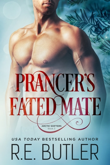 Prancer's Fated Mate (Arctic Shifters Book Three) ebook by R.E. Butler