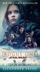 Rogue One: A Star Wars Story eBook by Alexander Freed