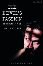 The Devil's Passion or Easter in Hell - A divine comedy in one act ebook by Justin Butcher