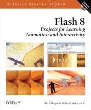 Flash 8: Projects for Learning Animation and Interactivity - Projects for Learning Animation and Interactivity ebook by Rich Shupe,Robert Hoekman, Jr.