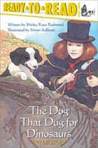 The Dog That Dug for Dinosaurs ebook by Simon Sullivan, Shirley Raye Redmond