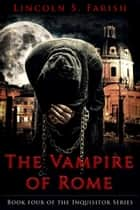 The Vampire of Rome ebook by Lincoln S. Farish