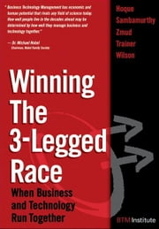Winning the 3-Legged Race: When Business and Technology Run Together ebook by Hoque, Faisal