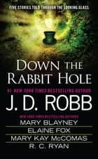Down the Rabbit Hole ebook by J. D. Robb, Mary Blayney, Elaine Fox,...