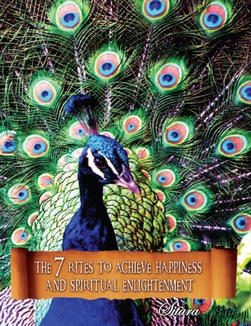 The 7 Rites to Achieve Happiness and Spiritual Enlightenment ebook by Sitara Alaoui