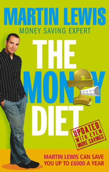 The Money Diet - revised and updated - The ultimate guide to shedding pounds off your bills and saving money on everything! ebook by Martin Lewis