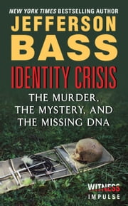 Identity Crisis - The Murder, the Mystery, and the Missing DNA ebook by Jefferson Bass
