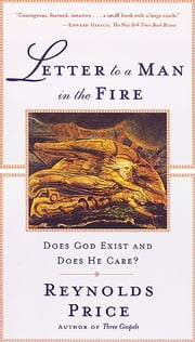 Letter To A Man In The Fire - Does God Exist And Does He Care ebook by Reynolds Price