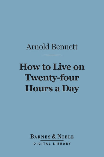 How to Live on 24 Hours a Day (Barnes & Noble Digital Library)
