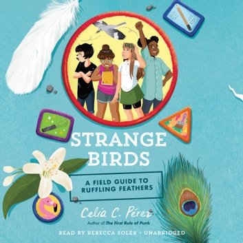 Strange Birds - A Field Guide to Ruffling Feathers audiobook by Celia C. Pérez