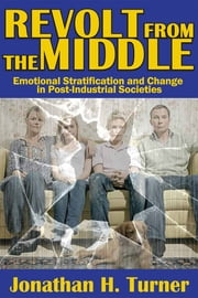 Revolt from the Middle - Emotional Stratification and Change in Post-Industrial Societies ebook by Jonathan H. Turner