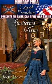 Murray Pura's American Civil War Series - Cry of Freedom - Volume 7 - Sheltering Arms ebook by Murray Pura,Joette Baldwin