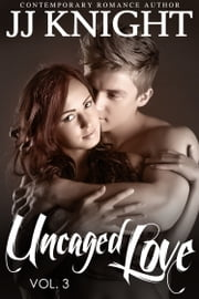 Uncaged Love #3 ebook by JJ Knight