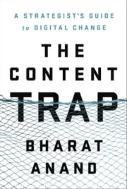 The Content Trap - A Strategist's Guide to Digital Change ebook by Bharat Anand
