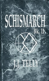 Schismarch ebook by J.J. Telly