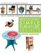 Ridiculously Simple Furniture Projects ebook by Spike Carlsen