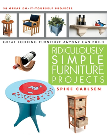 Ridiculously Simple Furniture Projects - Great Looking Furniture Anyone Can Build ebook by Spike Carlsen