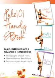 Pole 101 Handy eBook - Levels 1-3: Basic, Intermediate, Advanced ebook by Sarah Henderson,Tracey Ecclestone
