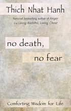 No Death, No Fear - Comforting Wisdom for Life ebook by Thich Nhat Hanh