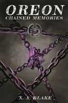 OREON: Chained Memories ebook by Xavier A. Blake