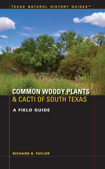Common Woody Plants and Cacti of South Texas - A Field Guide ebook by Richard B. Taylor