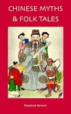 Chinese Myths & Folk Tales ebook by Rosalind Kerven