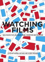 Watching Films - New Perspectives on Movie-Going, Exhibition and Reception ebook by Karina Aveyard,Albert Moran