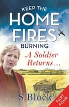 Keep the Home Fires Burning - Part Four - A Soldier Returns . . . ebook by S. Block