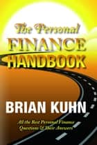 The Personal Finance Handbook ebook by Brian Kuhn