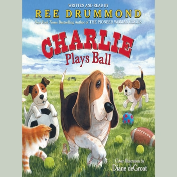 Charlie Plays Ball audiobook by Ree Drummond