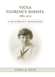 Viola Florence Barnes, 1885-1979 - A Historian's Biography ebook by John G. Reid