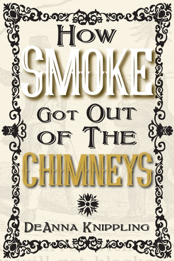 How Smoke Got Out of the Chimneys ebook by DeAnna Knippling