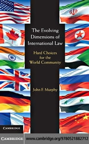 The Evolving Dimensions of International Law ebook by Murphy, John F.