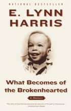 What Becomes of the Brokenhearted ebook by E. Lynn Harris