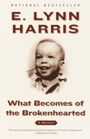 What Becomes of the Brokenhearted - A Memoir ebook by E. Lynn Harris