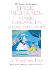 A Mother's Day: Nobody's Child\Baby on the Way\A Daddy for Her Daughters - Nobody's Child\Baby on the Way\A Daddy for Her Daughters ebook by Emilie Richards, Marie Ferrarella, Elizabeth Bevarly
