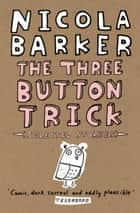 The Three Button Trick: Selected stories ebook by Nicola Barker