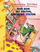 Mon nom est Stilton, Geronimo Stilton ebook by Geronimo Stilton, Titi Plumederat