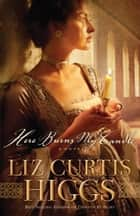 Here Burns My Candle ebook by Liz Curtis Higgs
