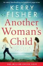 Another Woman's Child - An unputdownable emotional page-turner with a twist ebook by