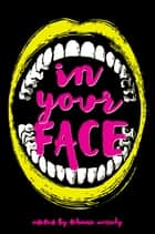 In Your Face ebook by Tehani Wessely, Thoraiya Dyer, Tansy Rayner Roberts,...