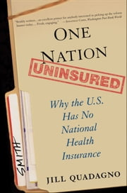 One Nation, Uninsured - Why the U.S. Has No National Health Insurance ebook by Jill Quadagno